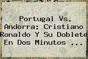 <b>Portugal Vs</b>. <b>Andorra</b>: Cristiano Ronaldo Y Su Doblete En Dos Minutos ...
