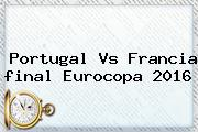 Portugal Vs Francia <b>final Eurocopa 2016</b>