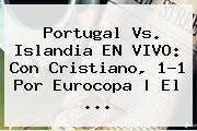 Portugal Vs. <b>Islandia</b> EN VIVO: Con Cristiano, 1-1 Por Eurocopa | El <b>...</b>