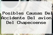<b>Posibles Causas Del Accidente Del Avion Del Chapecoense</b>
