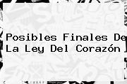 Posibles Finales De <b>La Ley Del Corazón</b>