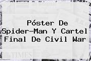 Póster De Spider-Man Y Cartel Final De <b>Civil War</b>