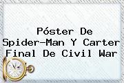 Póster De Spider-Man Y Carter Final De <b>Civil War</b>