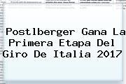 Postlberger Gana La Primera Etapa Del <b>Giro De Italia 2017</b>