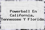<b>Powerball</b> En California, Tennessee Y Florida