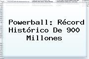 <b>Powerball</b>: Récord Histórico De 900 Millones