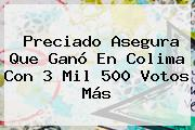 Preciado Asegura Que Ganó En <b>Colima</b> Con 3 Mil 500 Votos Más