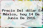 Precio Del <b>dólar</b> En México, <b>hoy</b> 14 De Junio De 2016