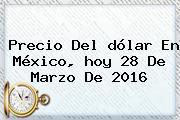 Precio Del <b>dólar</b> En México, <b>hoy</b> 28 De Marzo De 2016
