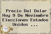 <b>Precio Del Dolar</b> Hoy 9 De Noviembre Elecciones Estados Unidos ...