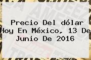 Precio Del <b>dólar Hoy</b> En México, 13 De Junio De 2016