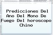 Predicciones Del Ano Del Mono De Fuego Del <b>horoscopo Chino</b>