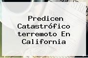 Predicen Catastrófico <b>terremoto</b> En California