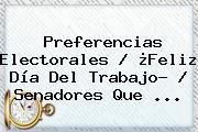 Preferencias Electorales / ¿<b>Feliz Día Del Trabajo</b>? / Senadores Que ...