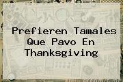 Prefieren Tamales Que Pavo En <b>Thanksgiving</b>