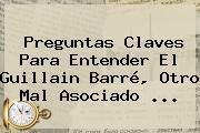 Preguntas Claves Para Entender El <b>Guillain Barré</b>, Otro Mal Asociado <b>...</b>