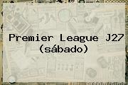 <b>Premier League</b> J27 (sábado)