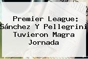 <b>Premier League</b>: Sánchez Y Pellegrini Tuvieron Magra Jornada