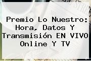 <b>Premio Lo Nuestro</b>: Hora, Datos Y Transmisión EN <b>VIVO</b> Online Y TV