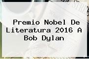 Premio Nobel De Literatura 2016 A <b>Bob Dylan</b>