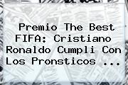 Premio The Best FIFA: <b>Cristiano Ronaldo</b> Cumpli Con Los Pronsticos ...