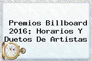 <b>Premios Billboard 2016</b>: Horarios Y Duetos De Artistas