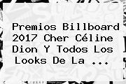 Premios Billboard 2017 <b>Cher</b> Céline Dion Y Todos Los Looks De La ...