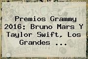 Premios <b>Grammy 2016</b>: Bruno Mars Y Taylor Swift, Los Grandes <b>...</b>