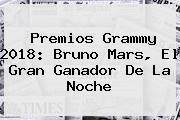 Premios <b>Grammy 2018</b>: Bruno Mars, El Gran Ganador De La Noche