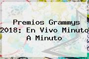 Premios <b>Grammys</b> 2018: En Vivo Minuto A Minuto