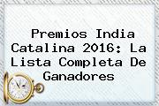 <b>Premios India Catalina 2016</b>: La Lista Completa De Ganadores