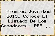 <b>Premios Juventud 2015</b>: Conoce El Listado De Los Ganadores | RPP <b>...</b>