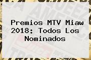 Premios <b>MTV Miaw 2018</b>: Todos Los Nominados