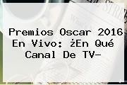 <b>Premios Oscar 2016 En Vivo</b>: ¿En Qué Canal De TV?