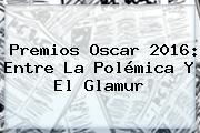 Premios <b>Oscar 2016</b>: Entre La Polémica Y El Glamur