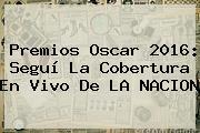 <b>Premios Oscar 2016</b>: Seguí La Cobertura En Vivo De LA NACION