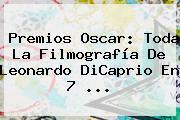 Premios Oscar: Toda La Filmografía De <b>Leonardo DiCaprio</b> En 7 <b>...</b>