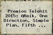 <b>Premios Telehit</b> 2015: ¡Reik, One Direction, Simple Plan, Fifth <b>...</b>