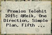<b>Premios Telehit</b> 2015: ¡Reik, One Direction, Simple Plan, Fifth <b>...</b>