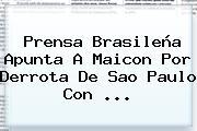 Prensa Brasileña Apunta A Maicon Por Derrota De Sao Paulo Con ...