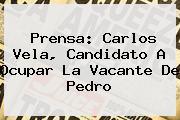 Prensa: <b>Carlos Vela</b>, Candidato A Ocupar La Vacante De Pedro