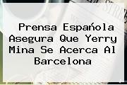 Prensa Española Asegura Que <b>Yerry Mina</b> Se Acerca Al Barcelona