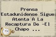 Prensa Estadunidense Sigue Atenta A La Recaptura De ?El <b>Chapo</b> <b>...</b>