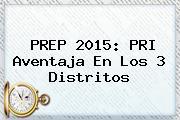 <b>PREP 2015</b>: PRI Aventaja En Los 3 Distritos