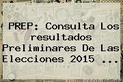 PREP: Consulta Los <b>resultados</b> Preliminares De Las <b>Elecciones 2015</b> <b>...</b>