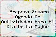 Prepara Zamora Agenda De Actividades Para El <b>Día De La Mujer</b>