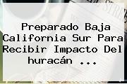 Preparado Baja California Sur Para Recibir Impacto Del <b>huracán</b> <b>...</b>