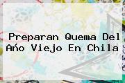 Preparan Quema Del <b>Año Viejo</b> En Chila