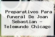 Preparativos Para <b>funeral De Joan Sebastian</b> ? Telemundo Chicago