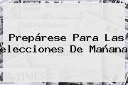 Prepárese Para Las <b>elecciones</b> De Mañana